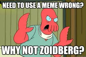 Why Not Zoidberg Meme - need to use a meme wrong why not zoidberg ill kill you