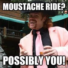 Mustache Ride Meme - moustache ride possibly you jackass jimmy quickmeme
