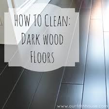 Cleaning Laminate Wood Floors With Vinegar How To Clean Dark Wood Floors Our Fifth House