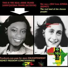Anne Meme - this is the real anne frank she was a jew from afrika cann quesha