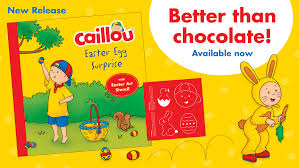 easter egg surprises new book caillou s easter egg storybook released caillou