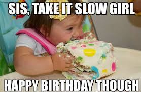 Sister Birthday Meme - birthday memes for sister funny images with quotes and wishes