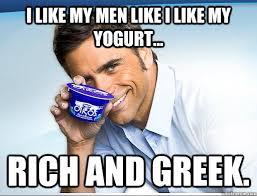 Greek Meme - i like my men like i like my yogurt rich and greek jon