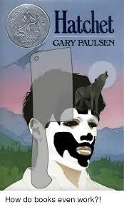 Meme Books - hatchet gary paulsen how do books even work books meme on me me