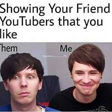 Dan And Phil Memes - except when my friend showed me dan and phil i fell in love with