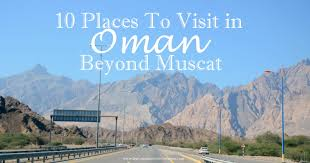 10 places to visit in oman beyond muscat sweet escapes