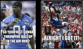 Calvin Johnson Meme - so your just gunna throw the ball up in the air huh alright i got