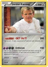 Gordon Ramsey Meme - pok礬mon gordon ramsay 11 11 get out my pokemon card