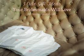 gifts to ask bridesmaids to be in wedding wedding bells 5 gift ideas for your bridesmaids conrad