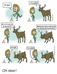Oh Deer Meme - oh dear ohno it was just an expression oh shit you called well