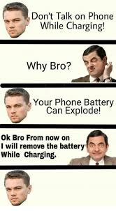 Battery Meme - don t talk on phone while charging why bro your phone battery can