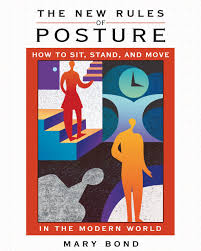 the new rules of posture how to sit stand and move in the