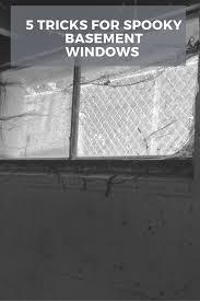 5 tricks to cure spooky basement windows