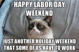Labor Day Meme - 7 funny labor day memes that will keep you laughing all weekend long