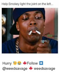 Friday Smokey Meme - help smokey light the joint on the left memes hurry follow