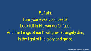 Light In Your Eyes Lyrics Turn Your Eyes Upon Jesus O Soul Are You Weary And Troubled