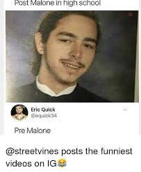Funny High School Memes - post malone in high school eric quick pre malone posts the funniest