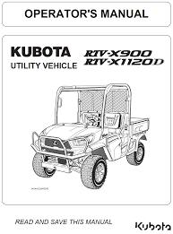 kubota rtv x900 and rtv x1120d operator u0027s manual garton tractor