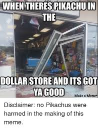 Meme Store - when therespikachuin the dollar store and its got ya good make a