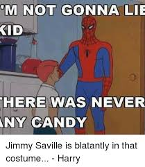Jimmy Savile Meme - m not gonna lie kid here was never any candy jimmy saville is