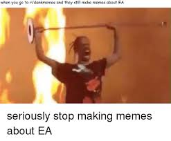 Meme R - when you go to rdankmemes and they still make memes about ea