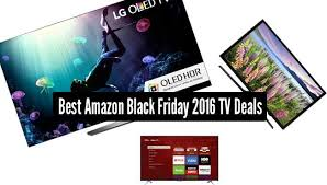 amazon best black friday deals black friday tv deals 2016 best 4k smart oled and bargain tvs
