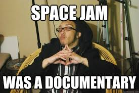Meme Documentary - space jam was a documentary conspiracy coleman quickmeme