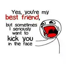 Yes Meme Face - yes you re my best friend but sometimes l seriously want to kick you