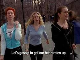 Sex And The City Meme - let s gossip to get our heart rates up sex and the city quotes