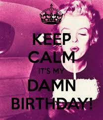 Keep Calm Birthday Meme - keep calm it s my damn birthday poster 20th pinterest