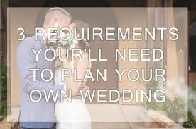 planning your own wedding 3 requirements your ll need to plan your own wedding envy events