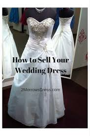 where to sell wedding dress how to sell your wedding dress