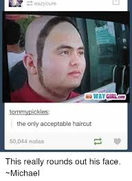 Nowaygirl Memes - eazy cure no way girl acom ckles tomm the only acceptable haircut