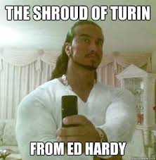 Ed Hardy Meme - the shroud of turin from ed hardy guido jesus quickmeme