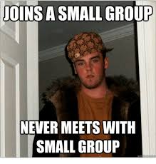 Group Memes - joinsasmall group never meets with small group christian meme on me me