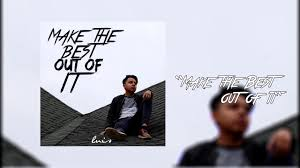 make the best out of it official audio youtube