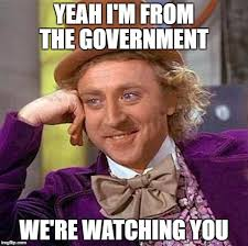 Watching You Meme - yeah i m from the government we re watching you meme