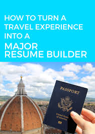 Resume Job Quit by How To Turn A Travel Experience Into A Major Resume Builder U2014 Go
