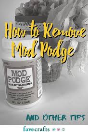 how to remove mod podge and other tips favecrafts com