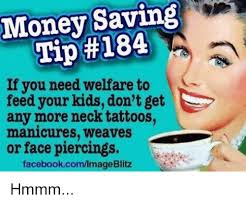 How To Get Welfare Meme - money saving tip 18a if you need welfare to feed your kids don t get