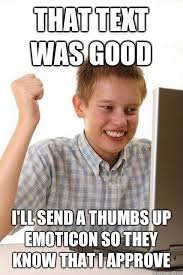 that text was good i ll send a thumbs up emoticon so they know