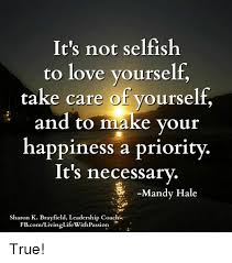 Selfish Meme - it s not selfish to love yourself take care of yourself and to