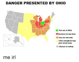 Ohio Meme - danger presented by ohio you are in ohio invasion at any time you