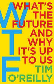 what s wtf what s the future and why it s up to us ebook tim o reilly