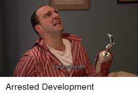 Arrested Development Memes - ma monster arrested development meme on me me
