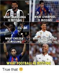 Chelsea Meme - what liverpool what barcelona is missing is missing what chelsea f
