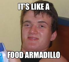 Armadillo Meme - meme creator it s like a food armadillo meme generator at