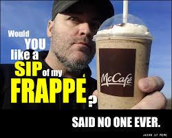 Said No One Ever Meme - sip of frappe said no one ever memes pinterest frappe and