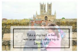 take a step back in time with an amazing cultural trip to lincoln uk