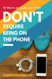 10 work at home jobs that don u0027t require being on the phone phone